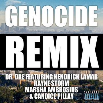 Genocide (Remix), by Dr. Dre ft. Kendrick Lamar, Rayne Storm, Marsha Ambrosius & Candice Pillay on OurStage
