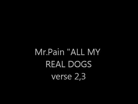"Mr.Pain verse 2,3 ""All MY REAL DOGS"", by MrPain on OurStage"