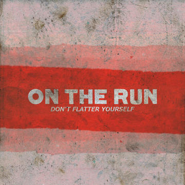 Don't Flatter Yourself, by On The Run (PA) on OurStage