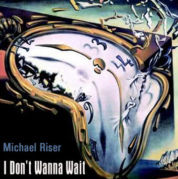I Don't Wanna Wait, by Michael Riser on OurStage