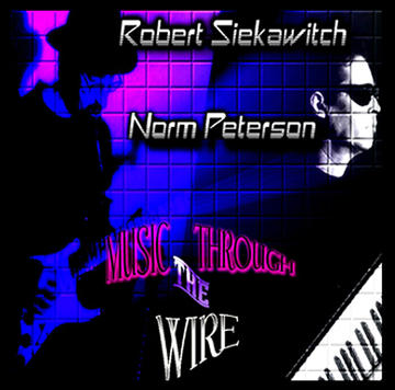 Music Through The Wire, by NormPeterson/Robert Siekawitch, Greg Bertinelli on OurStage
