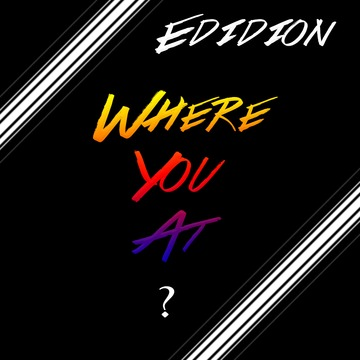 Where You At ?, by Edidion on OurStage