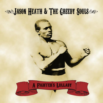 A Fighter's Lullaby, by Jason Heath & The Greedy Souls on OurStage