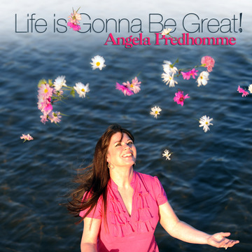 Life Is Gonna Be Great!, by Angela Predhomme on OurStage