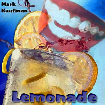 Lemonade, by Mark Kaufman on OurStage