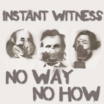 No Way No How, by Instant Witness on OurStage