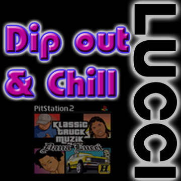 Dip out & Chillll, by LUCCI on OurStage