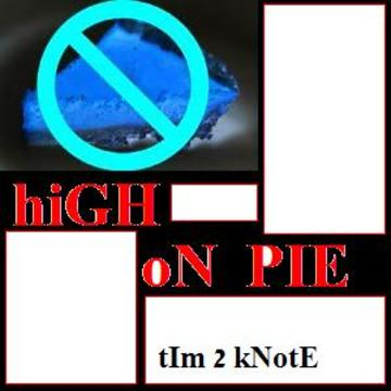 """hiGH oN piE, by TIM """" 2 Knote"""" on OurStage"""
