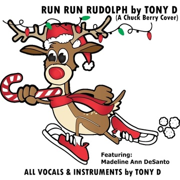 Run Run Rudolph by Tony D (Featuring Madeline Ann DeSanto), by TONY D (Solo) & with HIS BAND REVOLVER on OurStage
