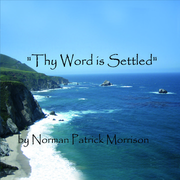 Thy Word Is Settled, by Norman Patrick Morrison on OurStage