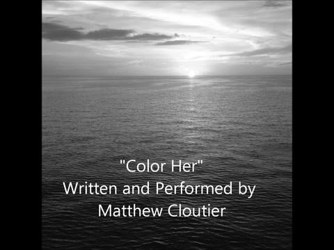 Color Her , by Matthew Cloutier on OurStage