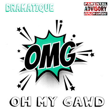 Oh My Gawd, by DraMatiQue on OurStage