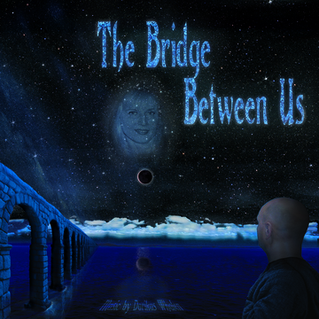 The Bridge Between Us, by Darikus Whalen on OurStage