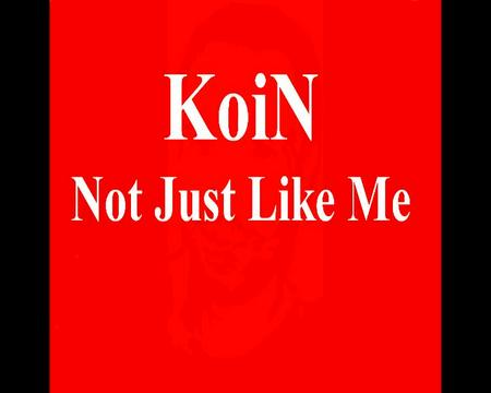 Not just like me, by Koin on OurStage