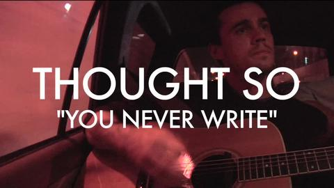 You Never Write - Video, by Thought So on OurStage