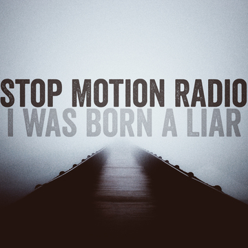 I Was Born a Liar, by Stop Motion Radio on OurStage