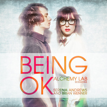 Being OK [Alchemy Lab Sessions], by Serena Andrews (feat. Brian Wenner) on OurStage