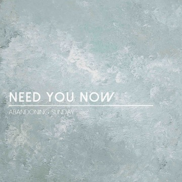Need You Now, by Abandoning Sunday on OurStage