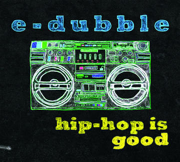Hip Hop is Good, by e-dubble on OurStage