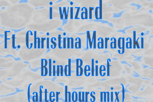 Blind Belief (after hours mix), by i wizard ft. Christina Maragaki on OurStage