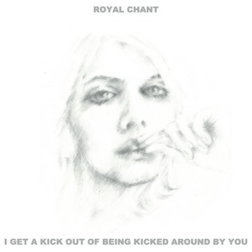 I Get A Kick Out Of Being Kicked Around By You, by Royal Chant on OurStage