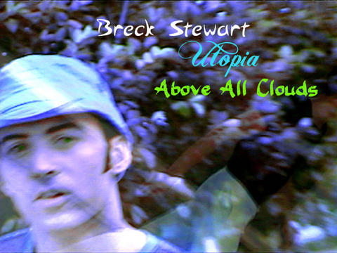Utopia Part 5 - Above All Clouds, by Breck Stewart on OurStage