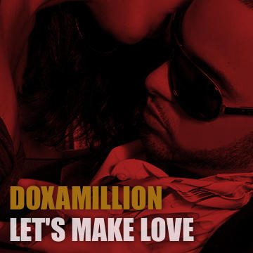 LET'S MAKE LOVE, by DOXAMILLION  on OurStage