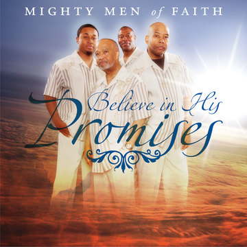 Believe In His Promises, by Mighty Men of Faith on OurStage