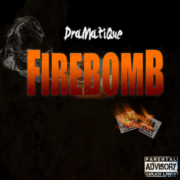FireBomb, by DraMatiQue on OurStage