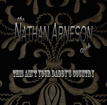 This Ain't Your Daddy's Country, by The Nathan Arneson Band on OurStage