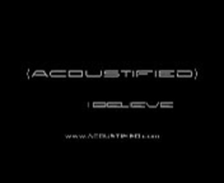 ACOUSTIFIED -  I BELIEVE, by ACOUSTIFIED on OurStage