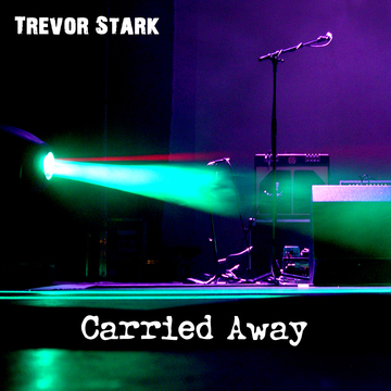 Carried Away, by Trevor Stark on OurStage