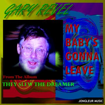 My Baby's Gonna Leave, by Gary Revel on OurStage