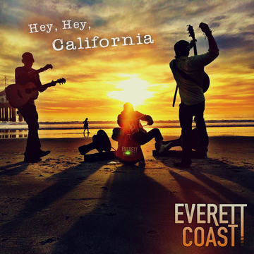 Hey, Hey, California, by Everett Coast on OurStage