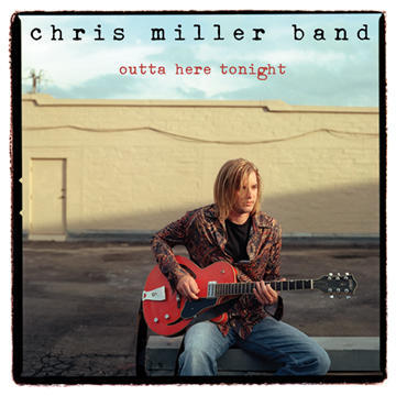 Outta Here Tonight, by Chris Miller Band on OurStage