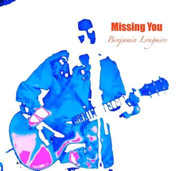 Missing You - Benjamin Longmire, by Benjamin Longmire on OurStage