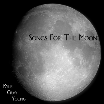 Songs For The Moon, by Kyle Gray Young on OurStage
