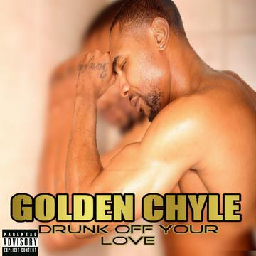 DRUNK OFF YOUR LOVE (EXTENDED MIX) , by Golden Chyle on OurStage