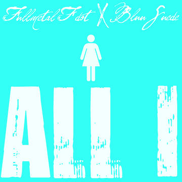 All I Feat. Bluu Suede, by Fullmetal F dot on OurStage