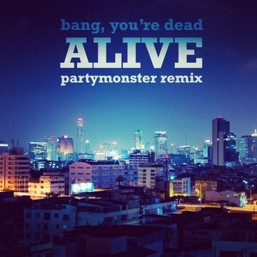 Alive (PartyMonster Remix), by Bang, You're Dead on OurStage