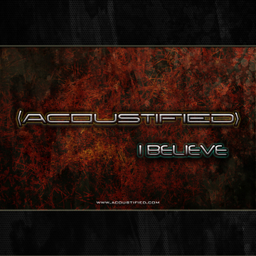 I Believe (Single), by ACOUSTIFIED on OurStage