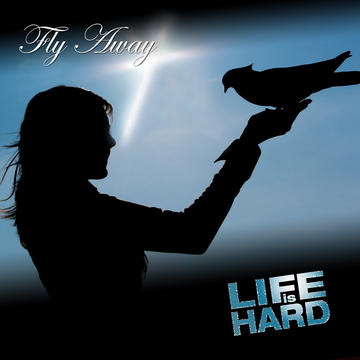 Fly Away, by Life is Hard on OurStage