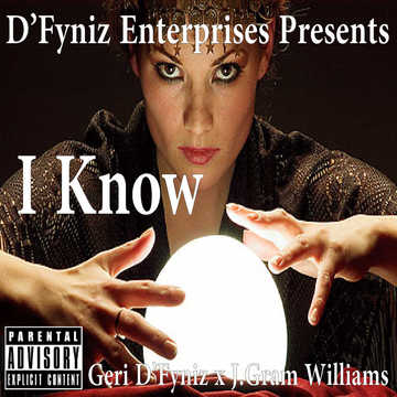I Know (Feat. J.Gram Williams), by Geri D'Fyniz on OurStage