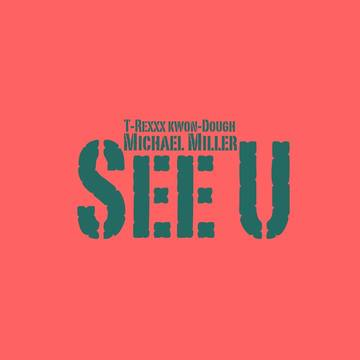 See U (feat. T-Rexxx Kwon-Dough), by Michael Miller on OurStage