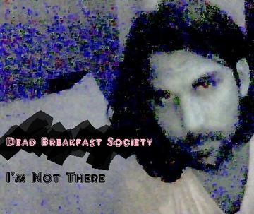 I'm Not There, by Dead Breakfast Society on OurStage