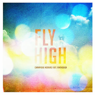 Fly High, by Champagne Morning feat. Fanamonon on OurStage