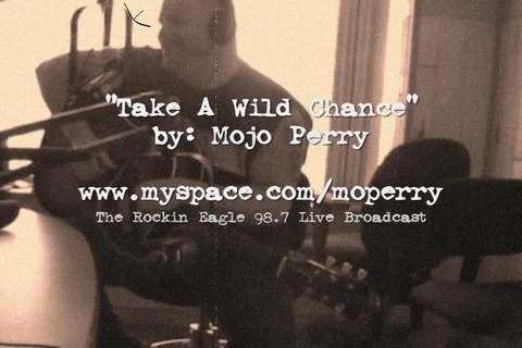 Take A Wild Chance Radio Live - Mojo Perry, by Mojo Perry on OurStage