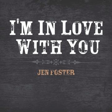 I'm In Love With You, by Jen Foster on OurStage
