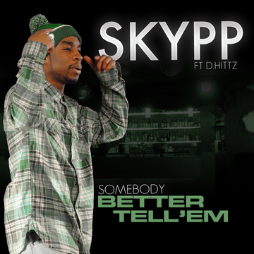 Somebody Better Tell 'Em ft. D.Hittz, by Skypp on OurStage