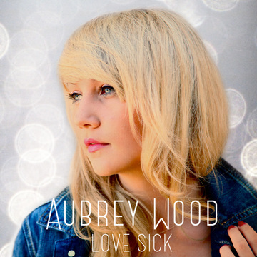 Love Sick, by Aubrey Wood on OurStage